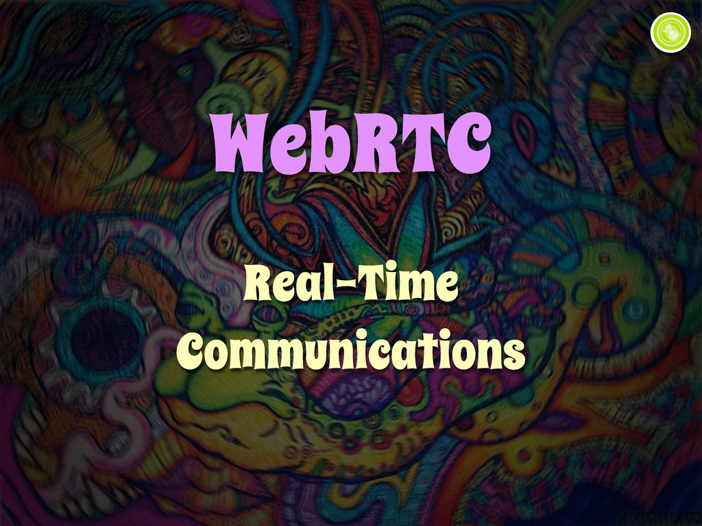 WebRTC Real-Time Communications