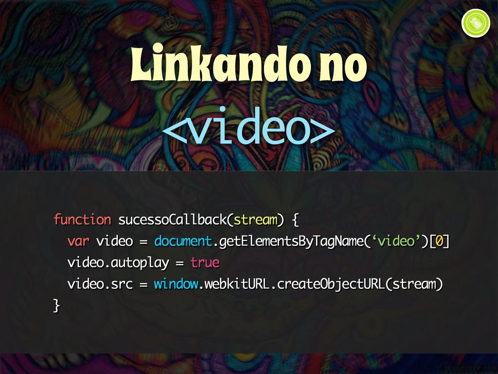 function sucessoCallback(stream) { var video = ...