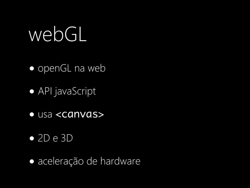webGL •openGL na web •API javaScript •usa <canv...