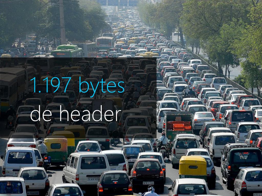 1.197 bytes de header 1.197 bytes de header