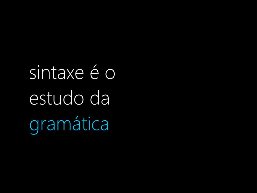 sintaxe é o estudo da gramática