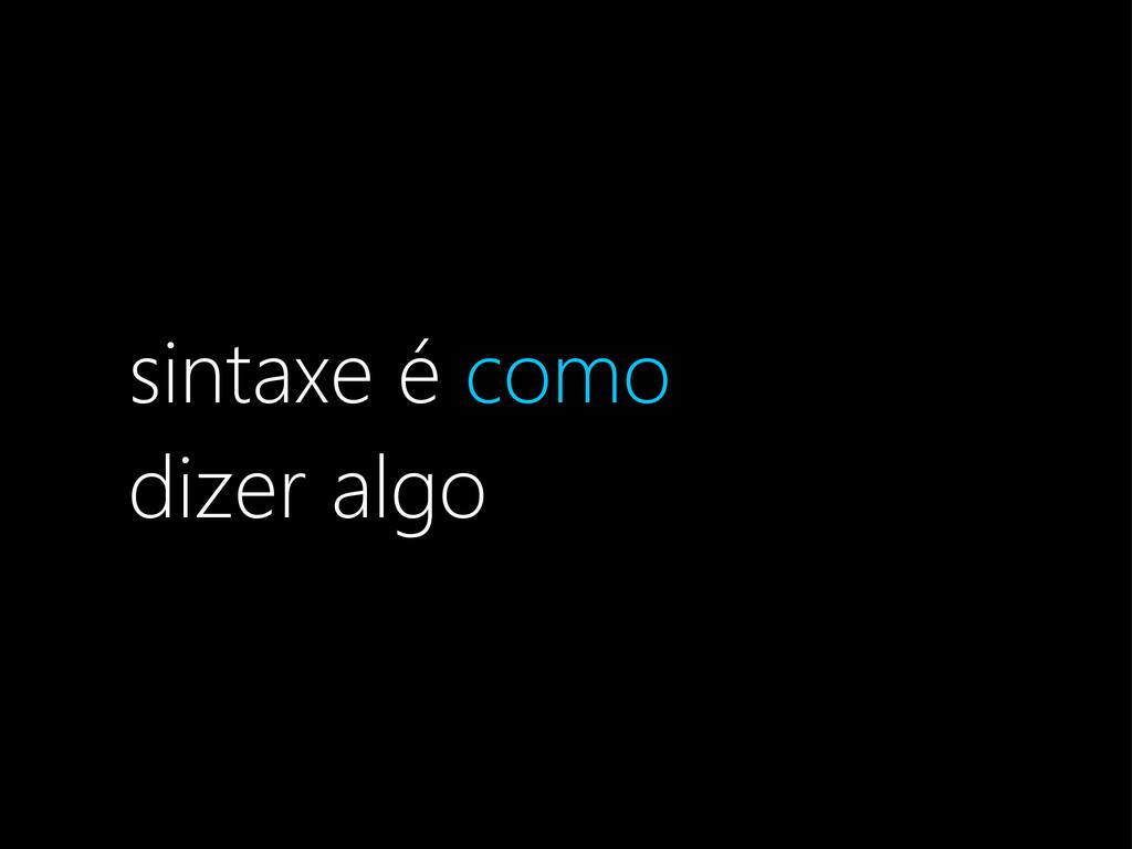 sintaxe é como dizer algo