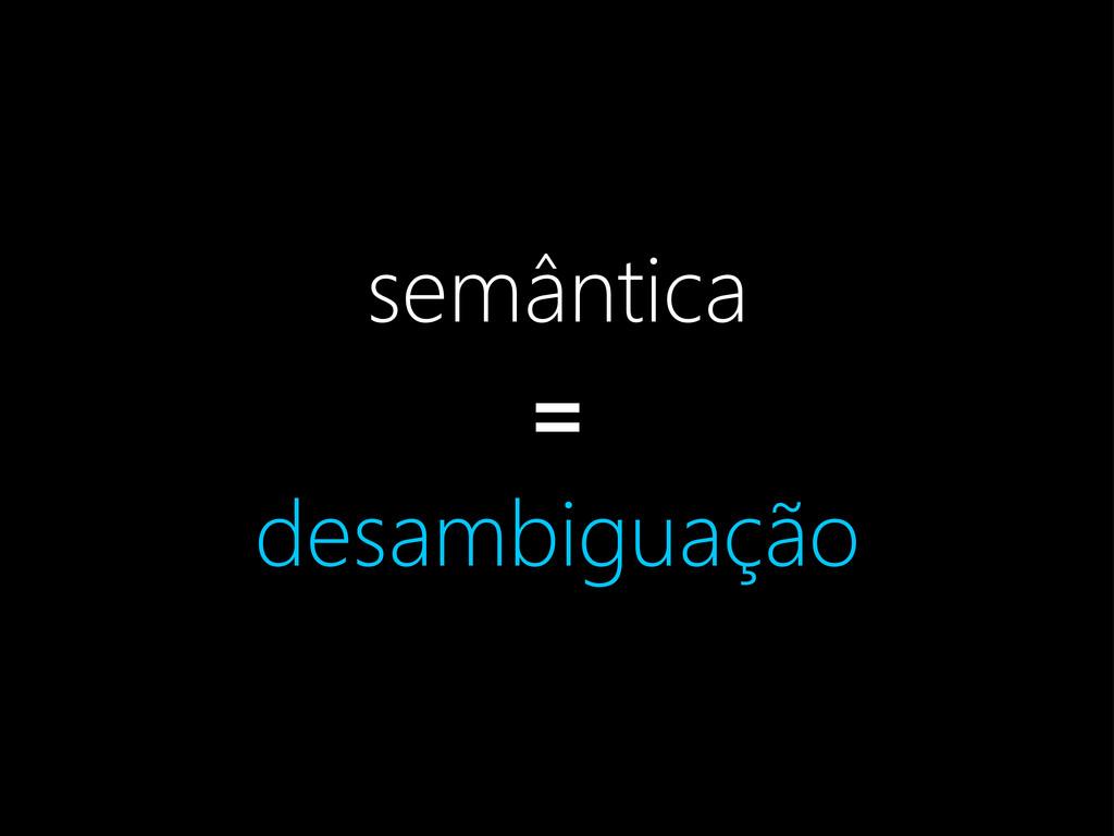 semântica = desambiguação