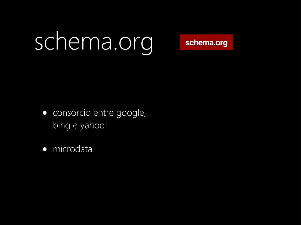schema.org • consórcio entre google, bing e yah...