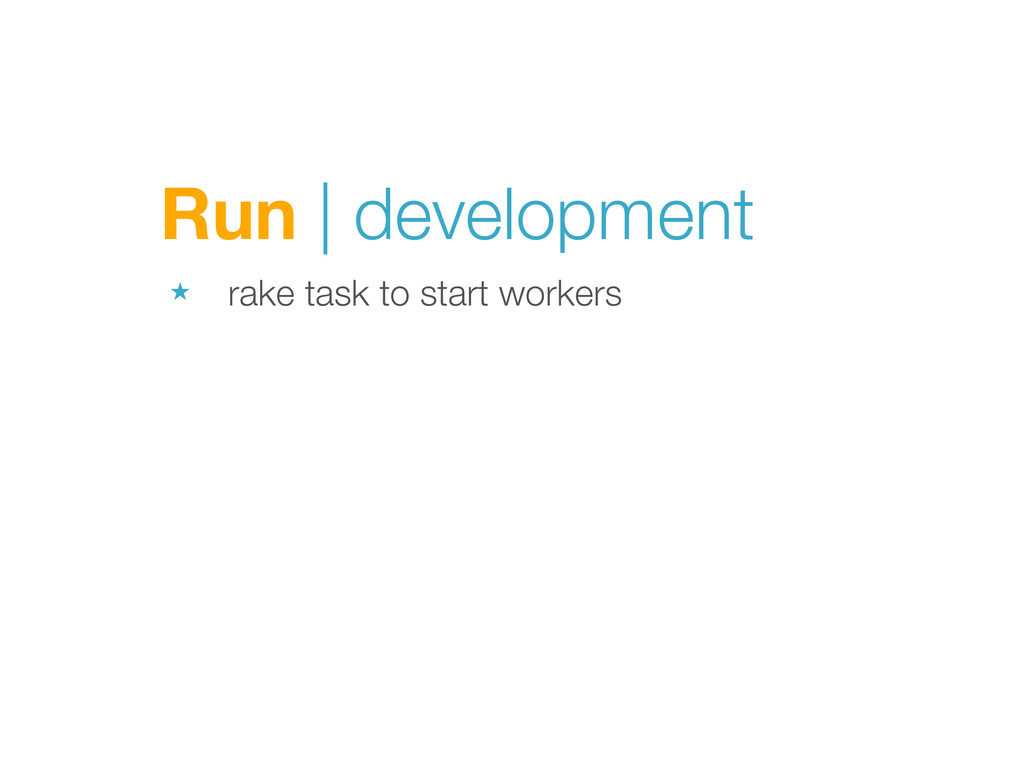 Run | development ★ rake task to start workers