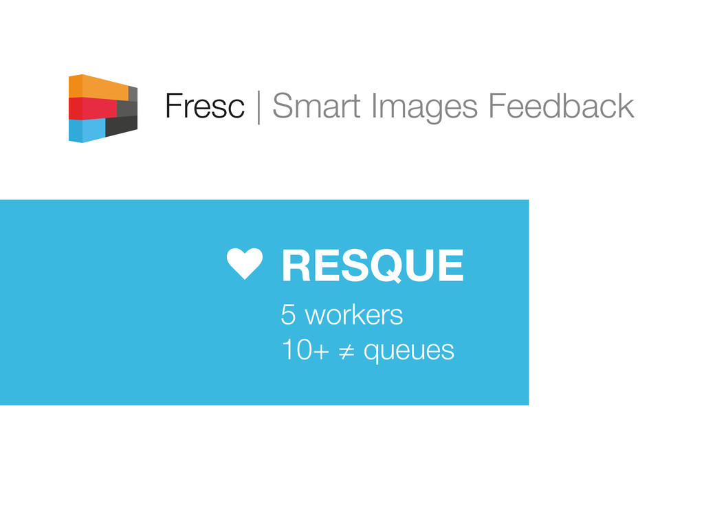 Fresc | Smart Images Feedback RESQUE 5 workers ...