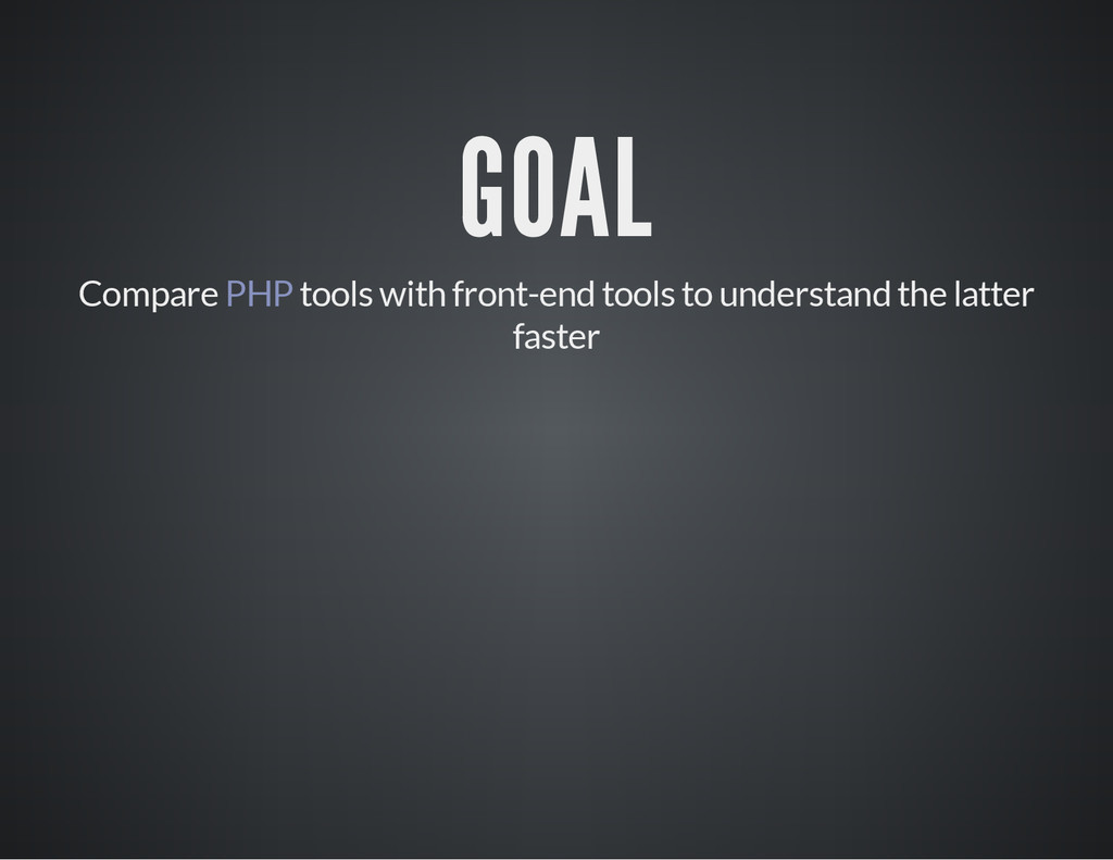 GOAL Compare PHP tools with front-end tools to ...