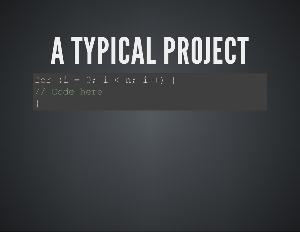 A TYPICAL PROJECT f o r ( i = 0 ; i < n ; i + +...