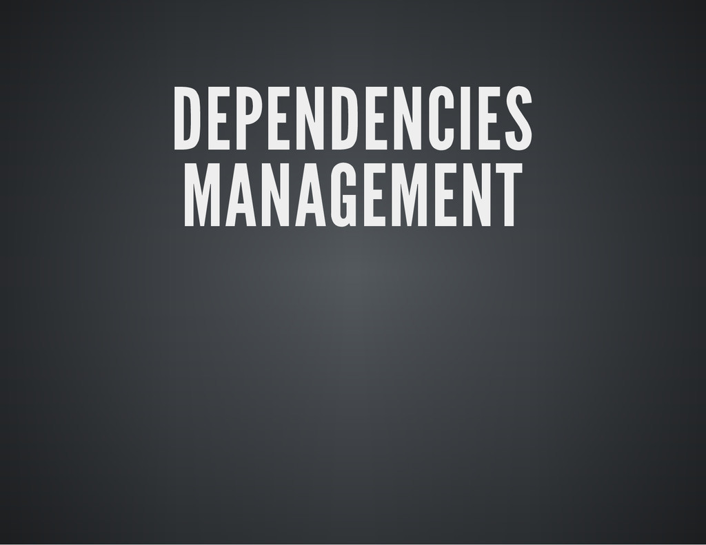 DEPENDENCIES MANAGEMENT