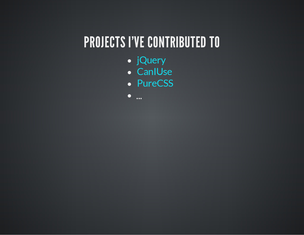 PROJECTS I'VE CONTRIBUTED TO ... jQuery CanIUse...