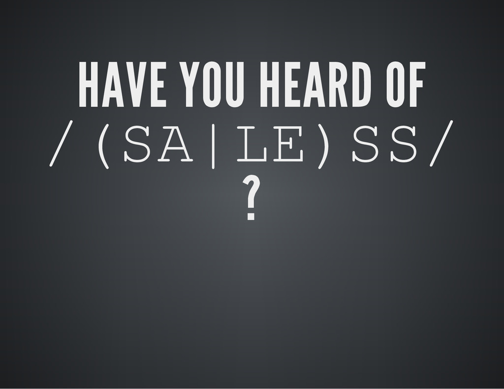 HAVE YOU HEARD OF / ( S A | L E ) S S / ?