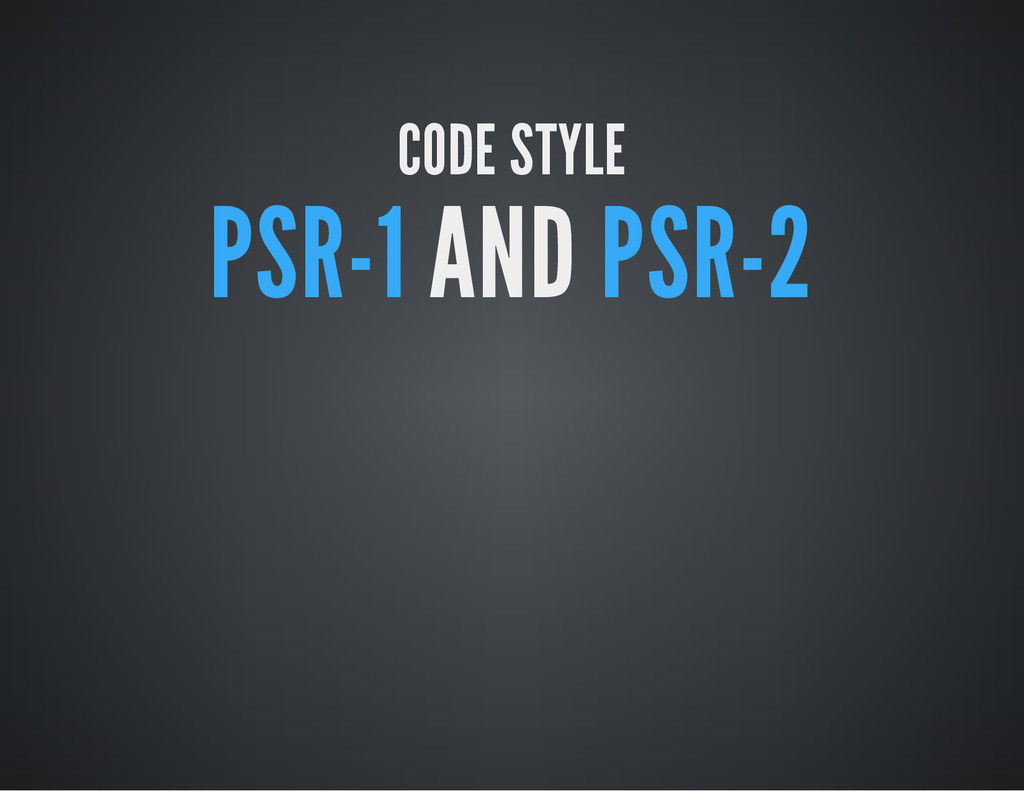 CODE STYLE PSR-1 AND PSR-2