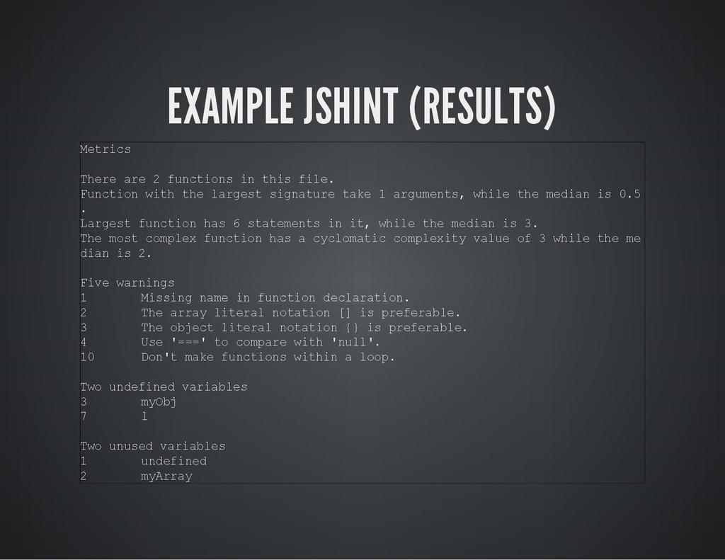 EXAMPLE JSHINT (RESULTS) M e t r i c s T h e r ...