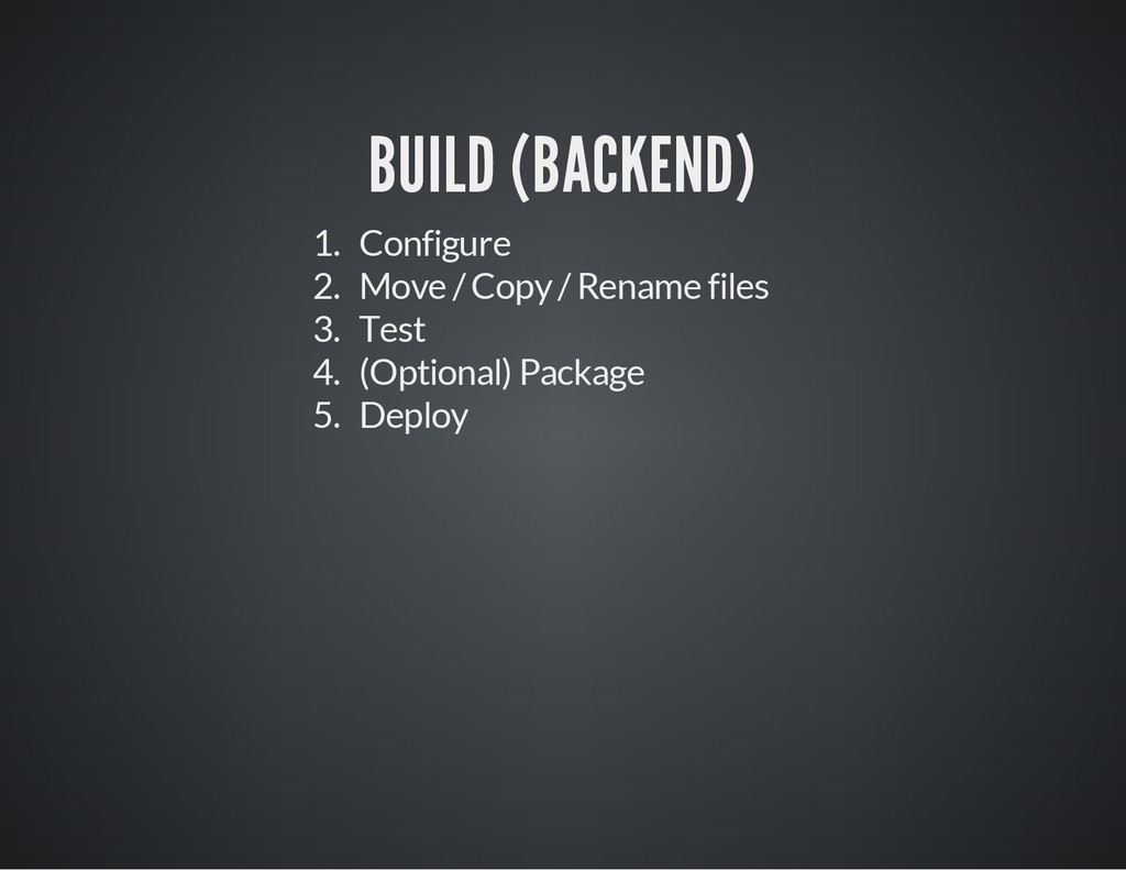 BUILD (BACKEND) 1. Configure 2. Move / Copy / R...