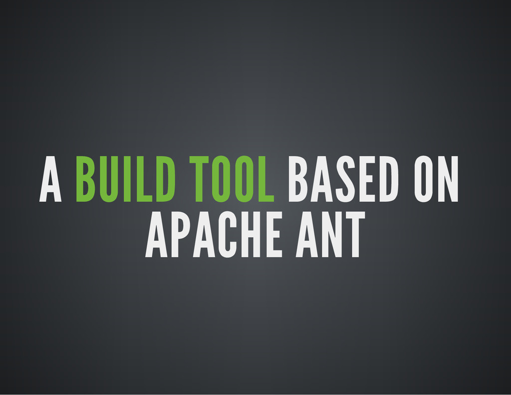 A BUILD TOOL BASED ON ​ APACHE ANT