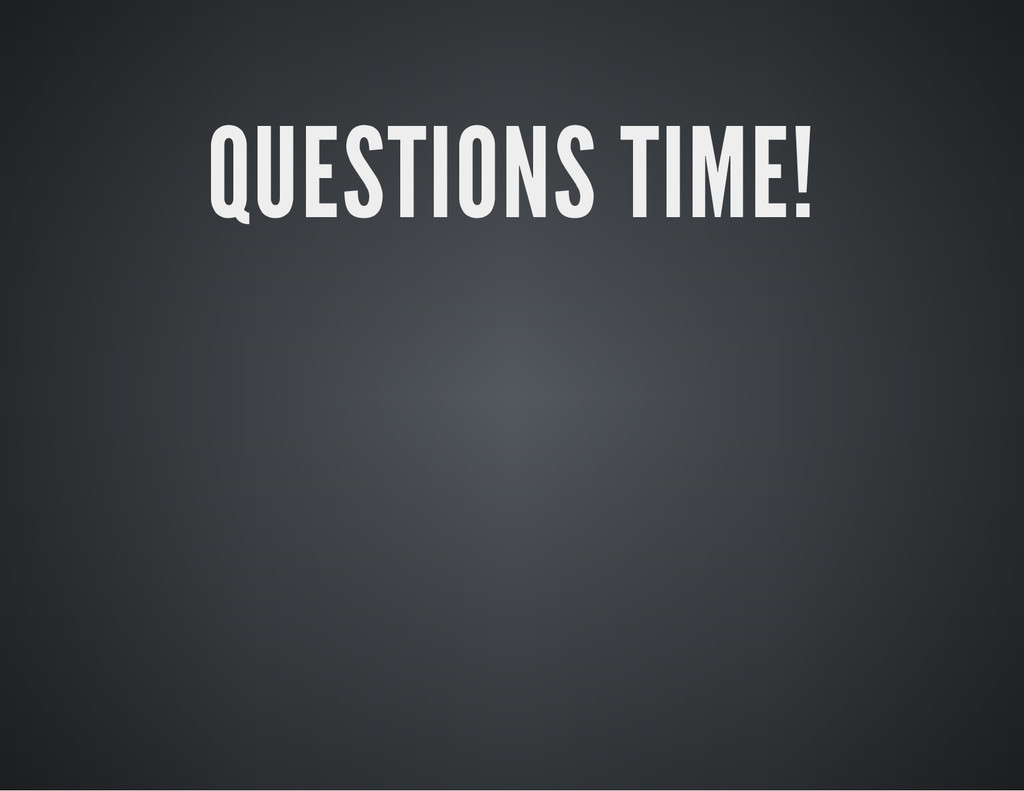 QUESTIONS TIME!