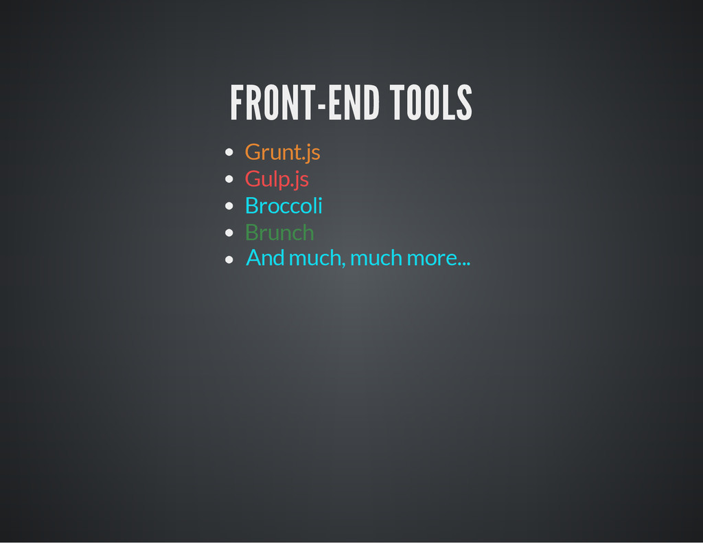 FRONT-END TOOLS Grunt.js Gulp.js Broccoli Brunc...