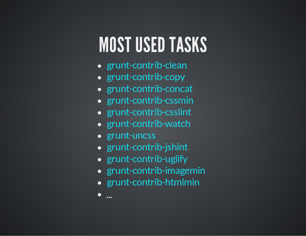 MOST USED TASKS ... grunt-contrib-clean grunt-c...