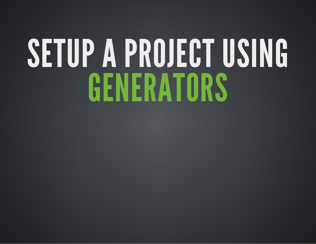 SETUP A PROJECT USING GENERATORS