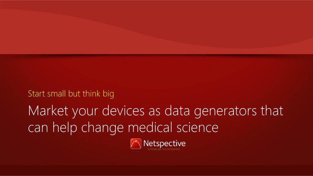 Market your devices as data generators that can...