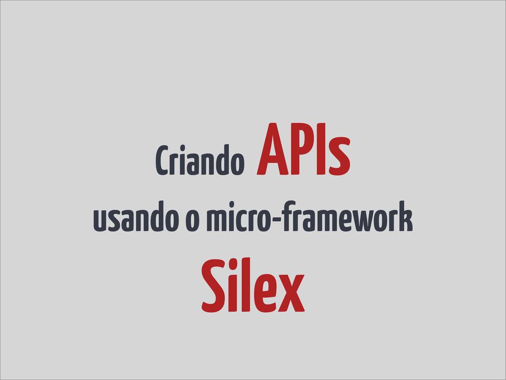 Criando APIs usando o micro-framework Silex