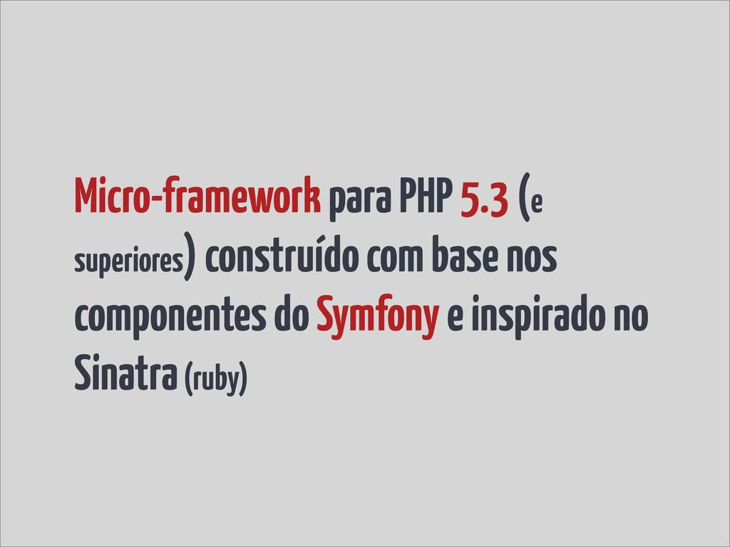 Micro-framework para PHP 5.3 (e superiores) con...