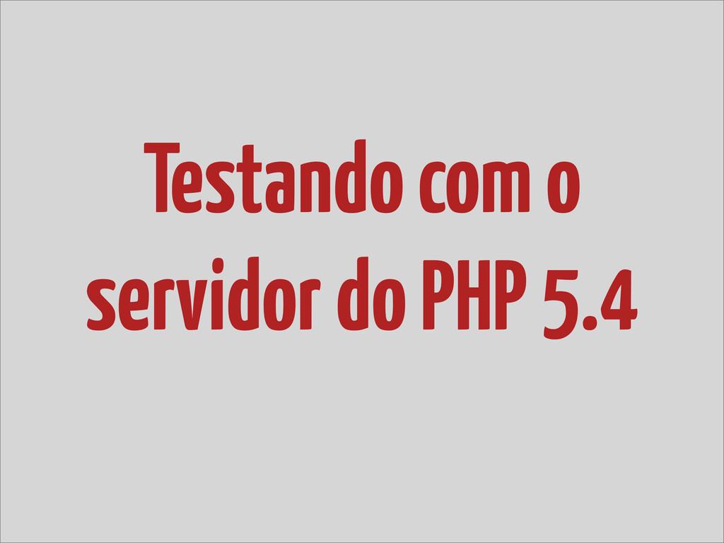 Testando com o servidor do PHP 5.4