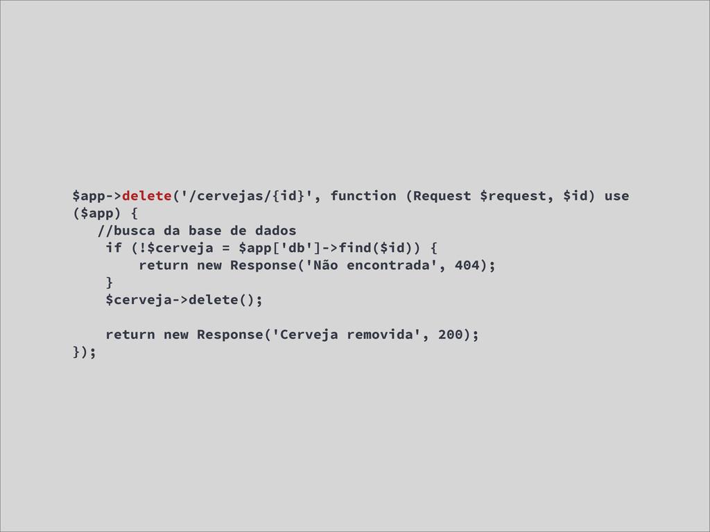 $app->delete('/cervejas/{id}', function (Reques...