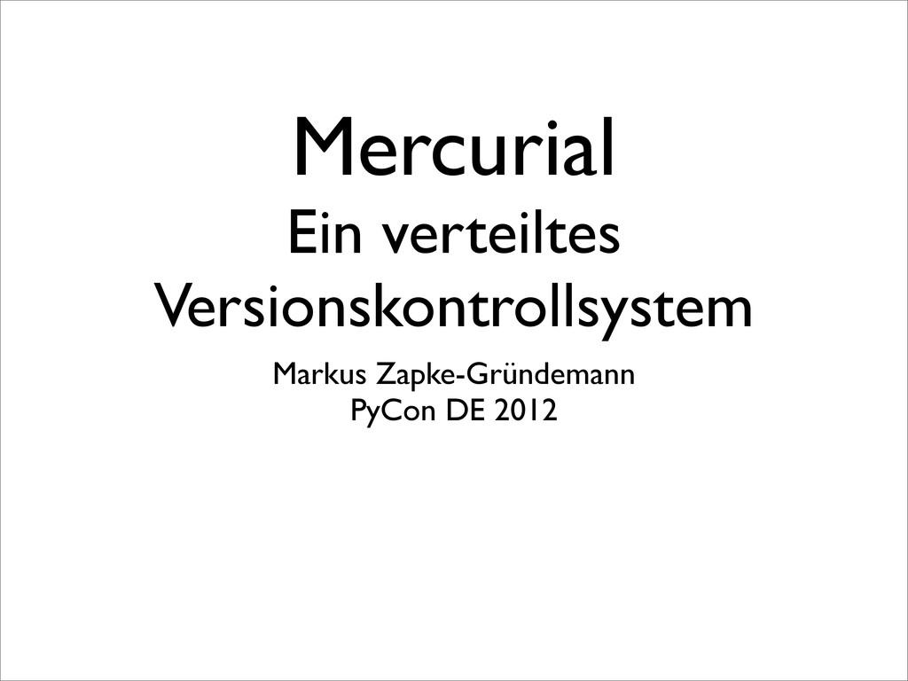 Mercurial Ein verteiltes Versionskontrollsystem...