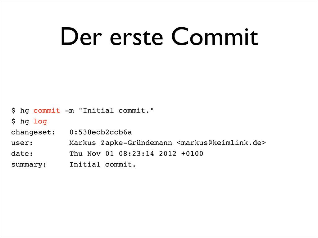 "Der erste Commit $ hg commit -m ""Initial commit..."