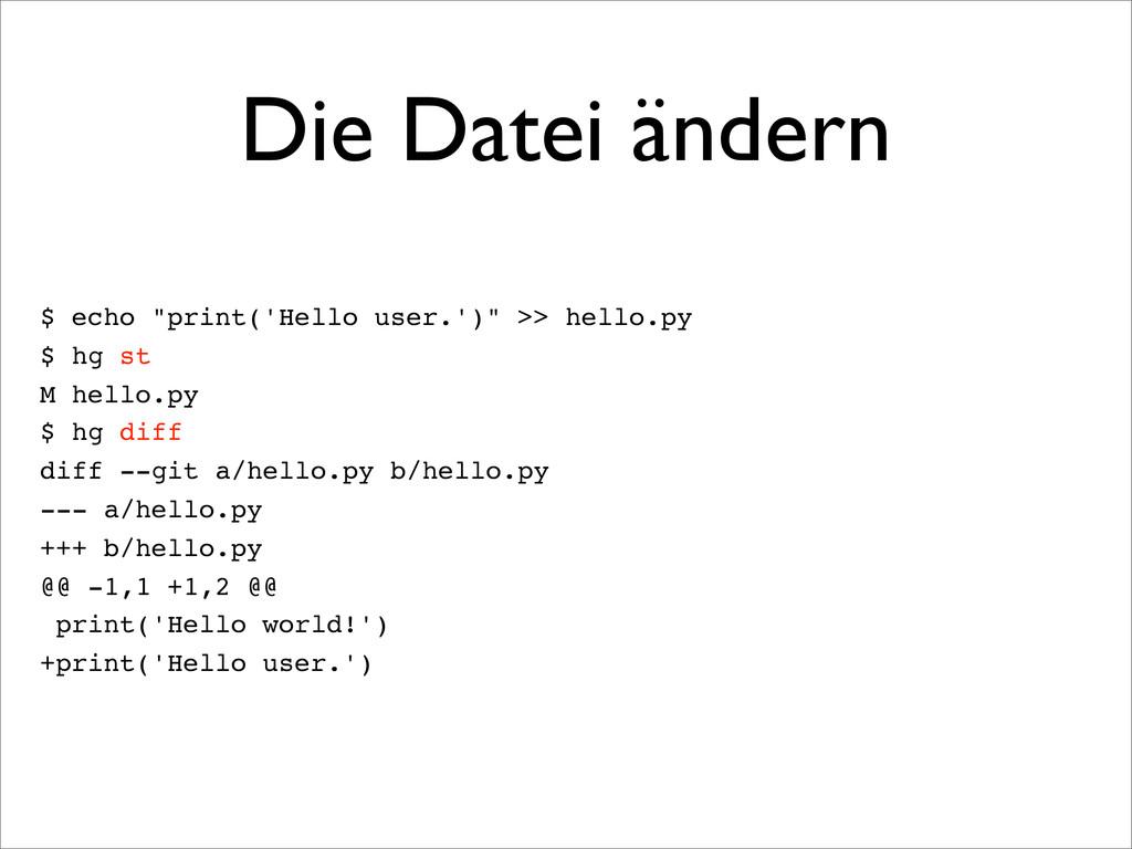 """Die Datei ändern $ echo """"print('Hello user.')"""" ..."""