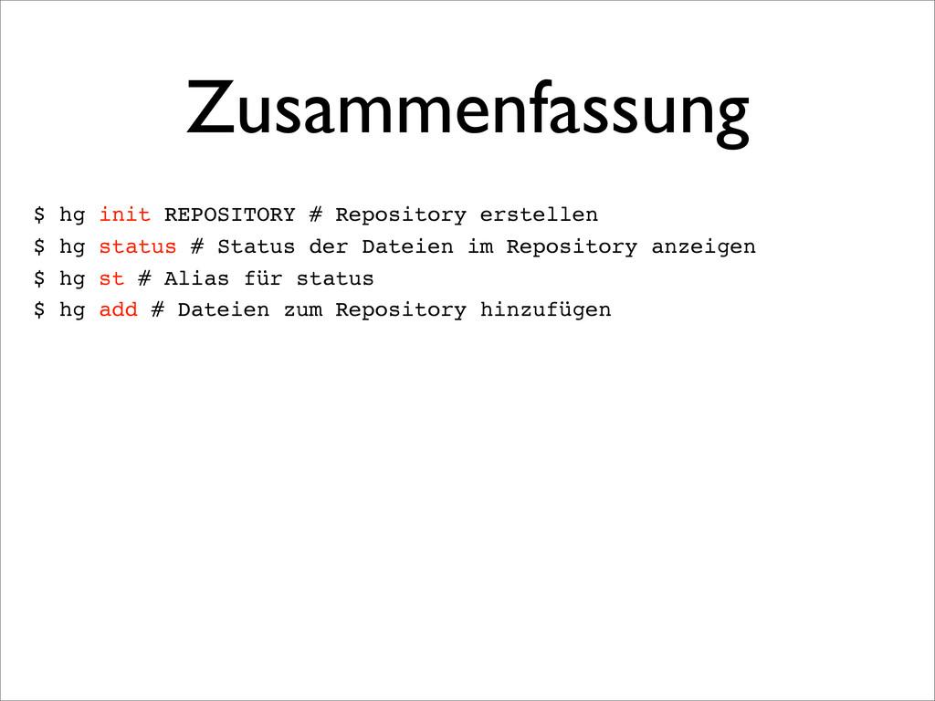 Zusammenfassung $ hg init REPOSITORY # Reposito...