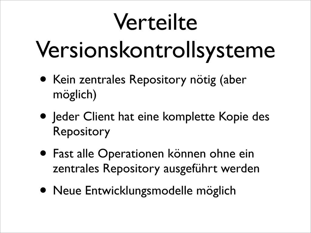 Verteilte Versionskontrollsysteme • Kein zentra...