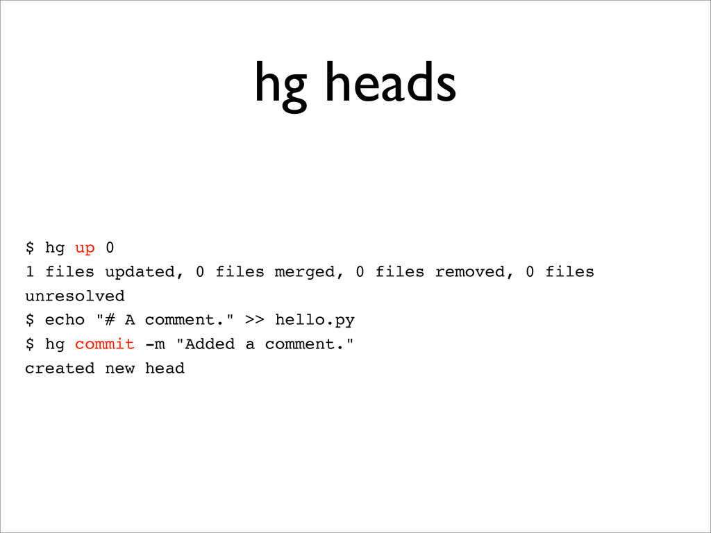 hg heads $ hg up 0 1 files updated, 0 files mer...
