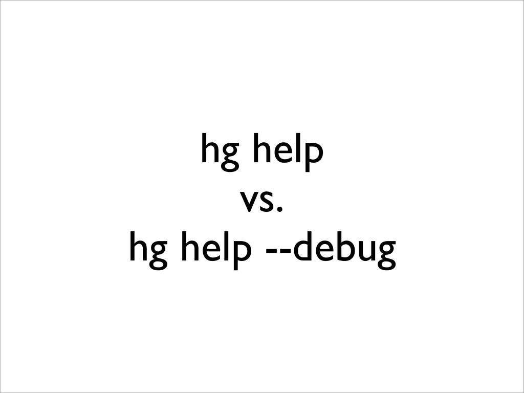 hg help vs. hg help --debug