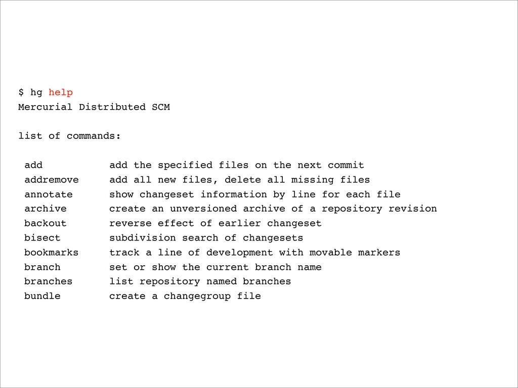 $ hg help Mercurial Distributed SCM list of com...