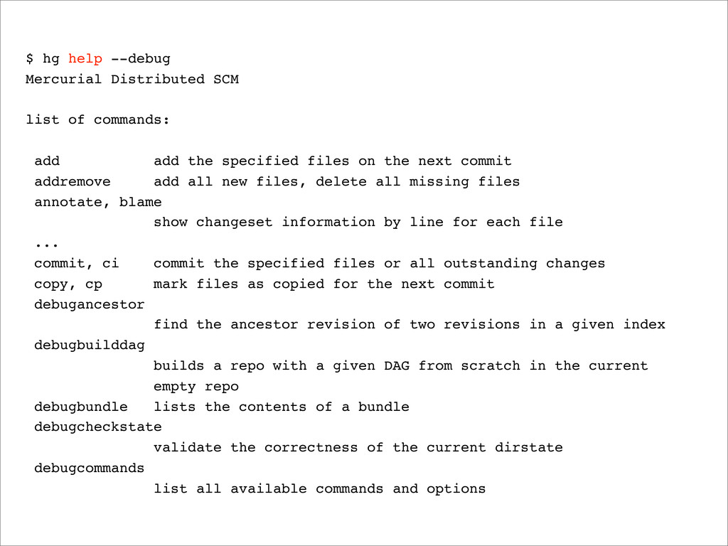 $ hg help --debug Mercurial Distributed SCM lis...