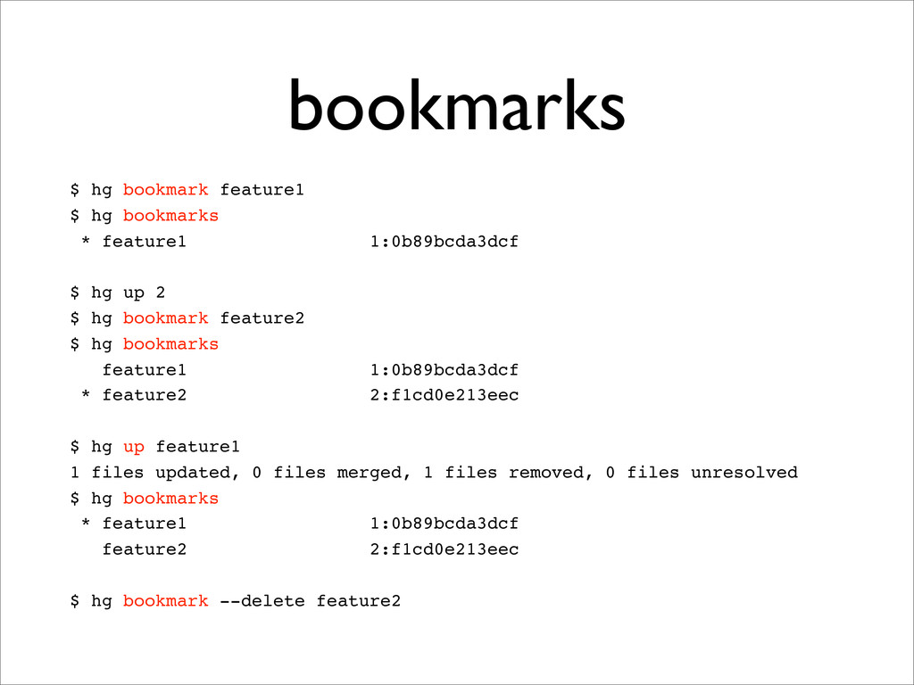 bookmarks $ hg bookmark feature1 $ hg bookmarks...