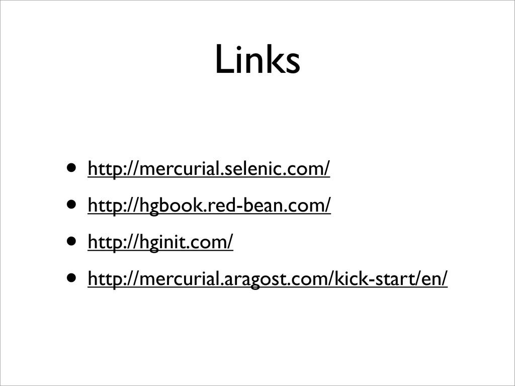 Links • http://mercurial.selenic.com/ • http://...