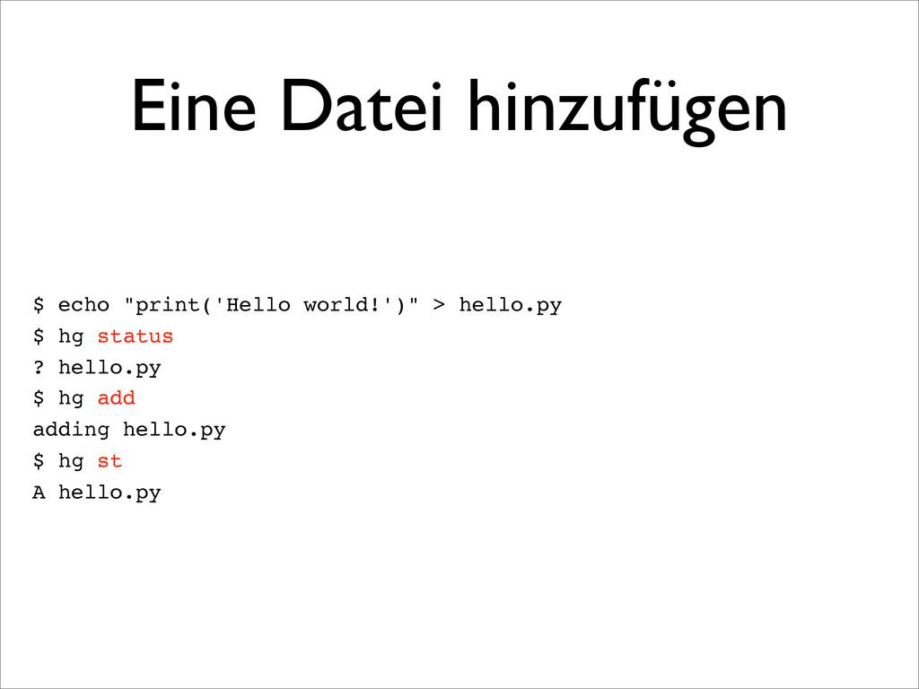 """Eine Datei hinzufügen $ echo """"print('Hello worl..."""