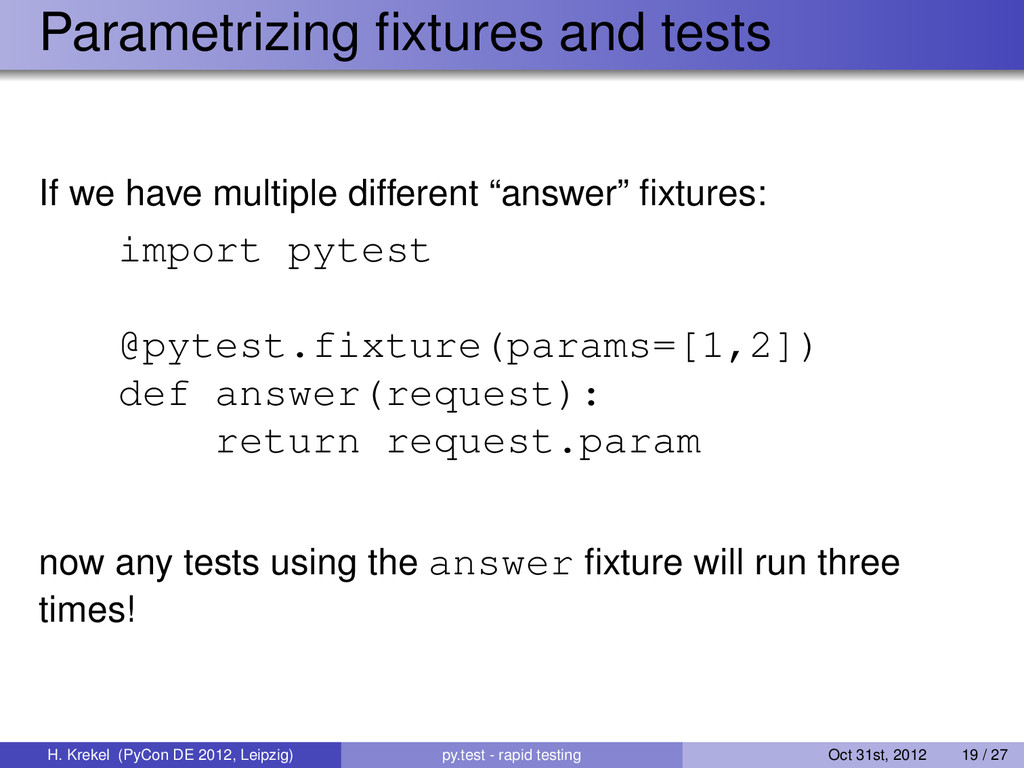 Parametrizing fixtures and tests If we have mult...