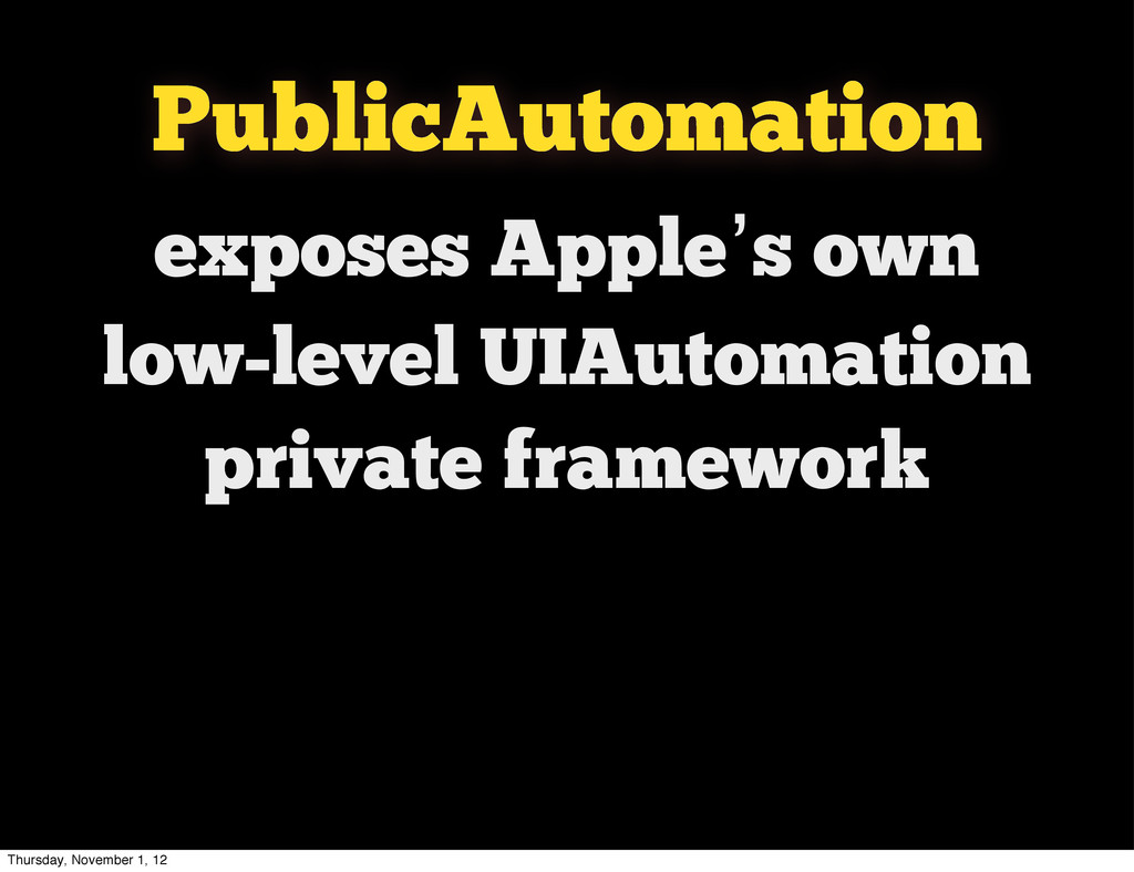 exposes Apple's own low-level UIAutomation priv...