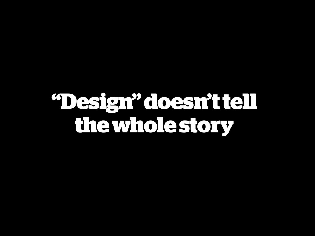 """Design"" doesn't tell the whole story"