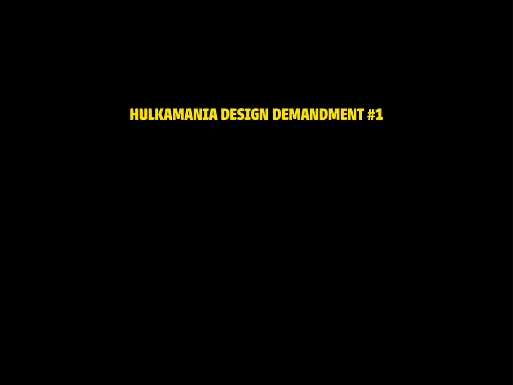 HULKAMANIA DESIGN DEMANDMENT #1