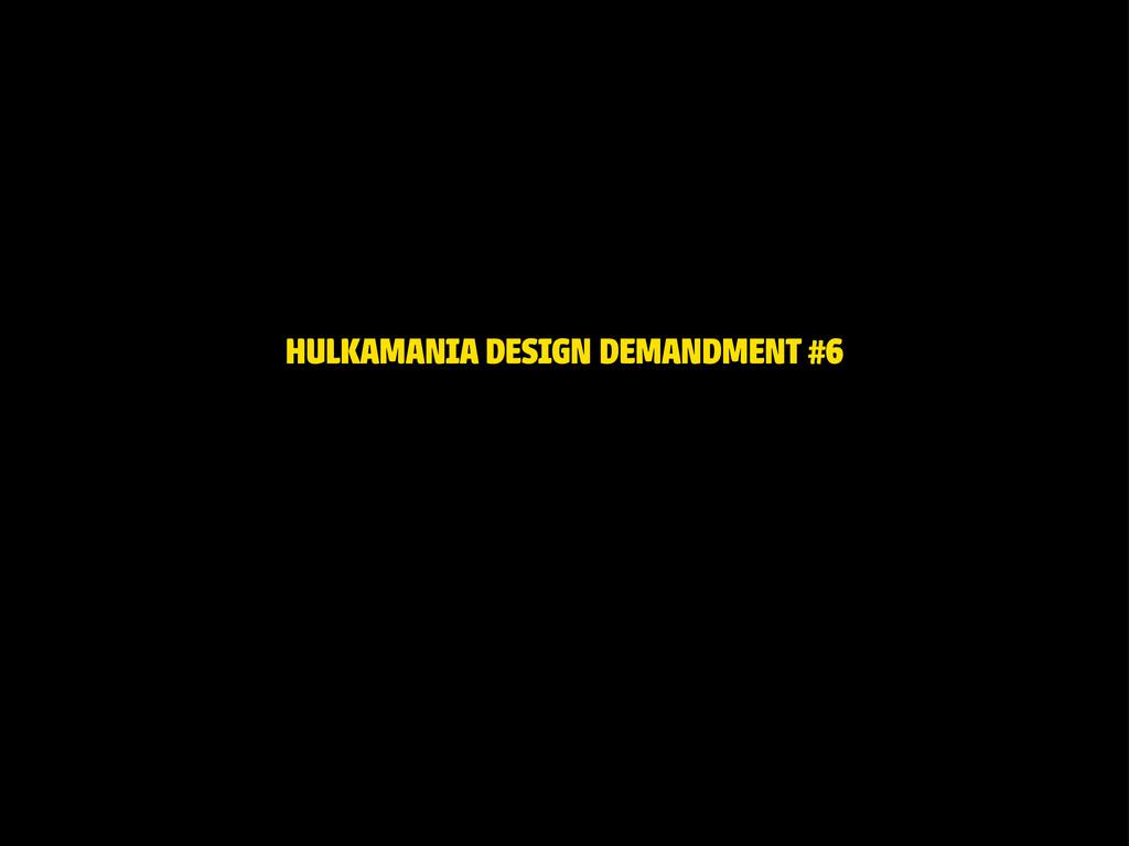 HULKAMANIA DESIGN DEMANDMENT #6