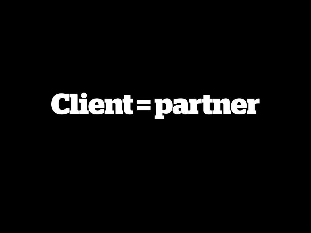 Client = partner