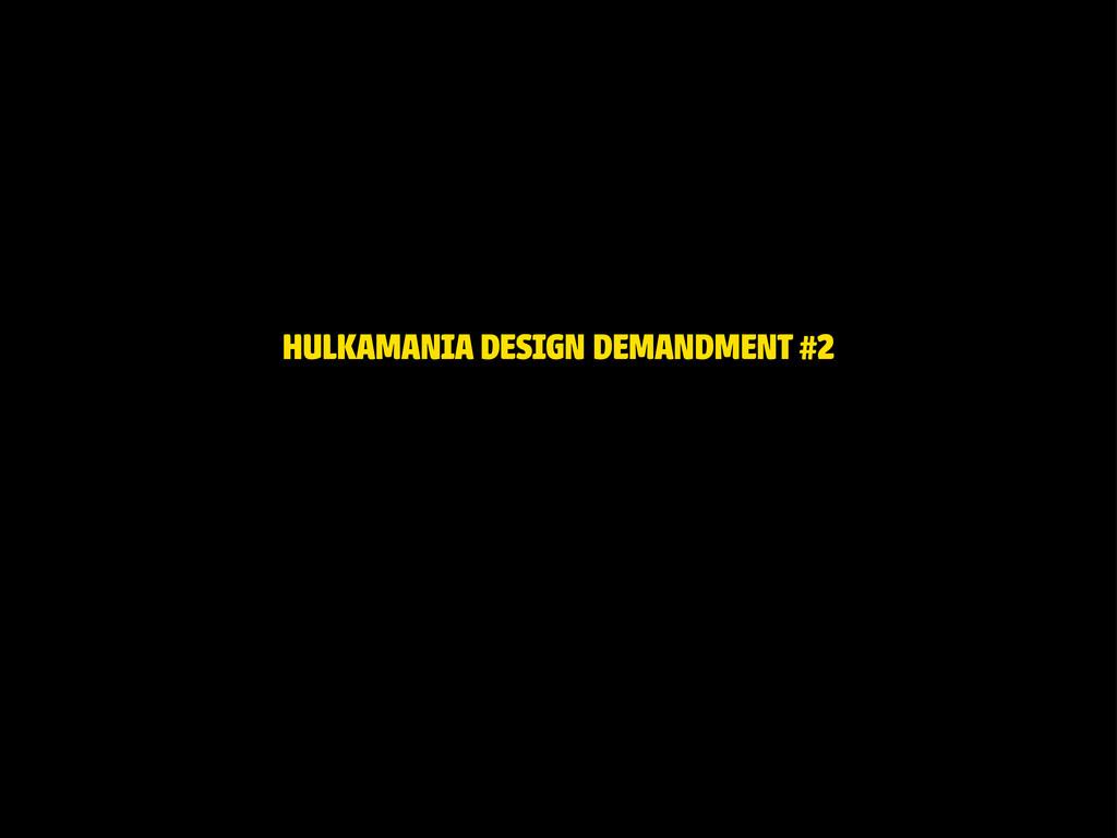 HULKAMANIA DESIGN DEMANDMENT #2