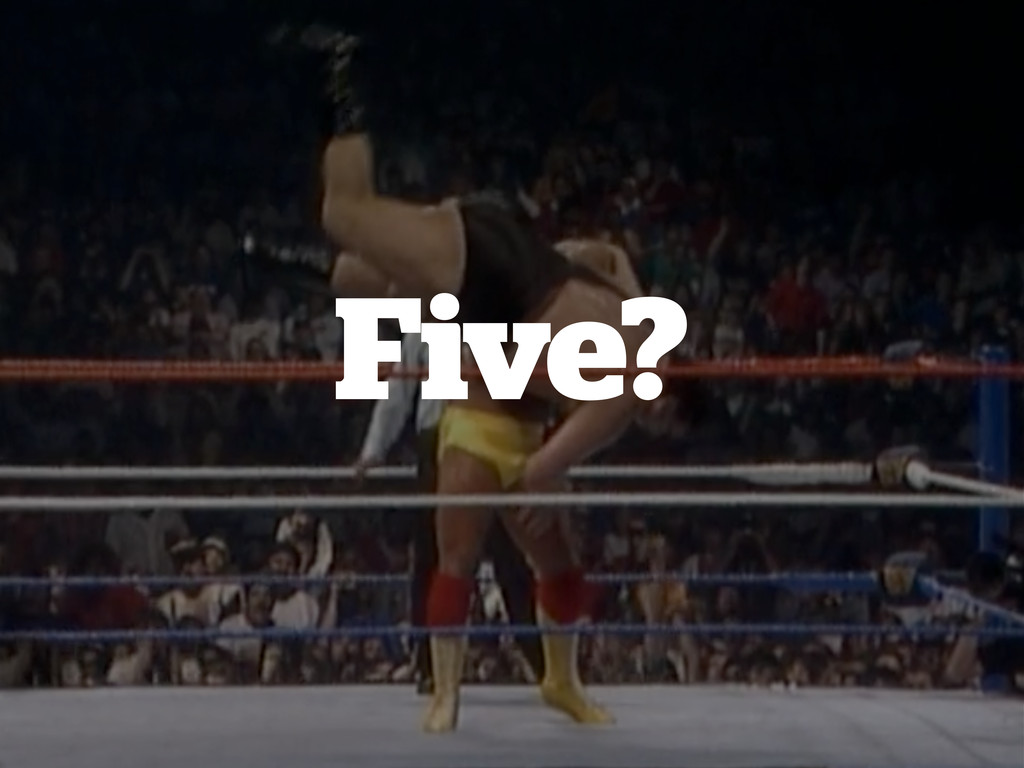 Five?