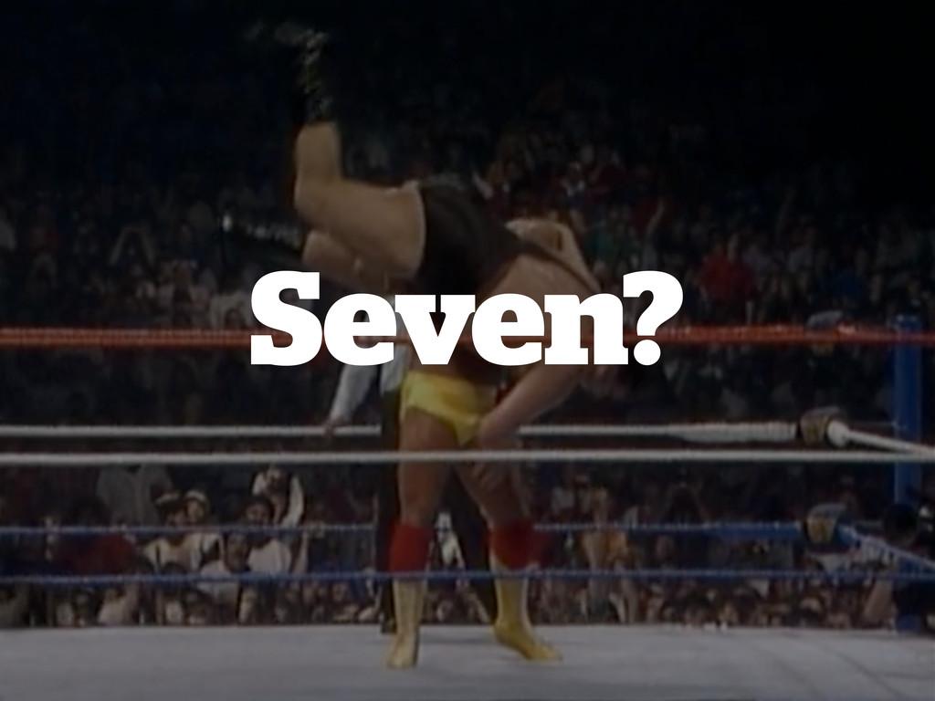 Seven?