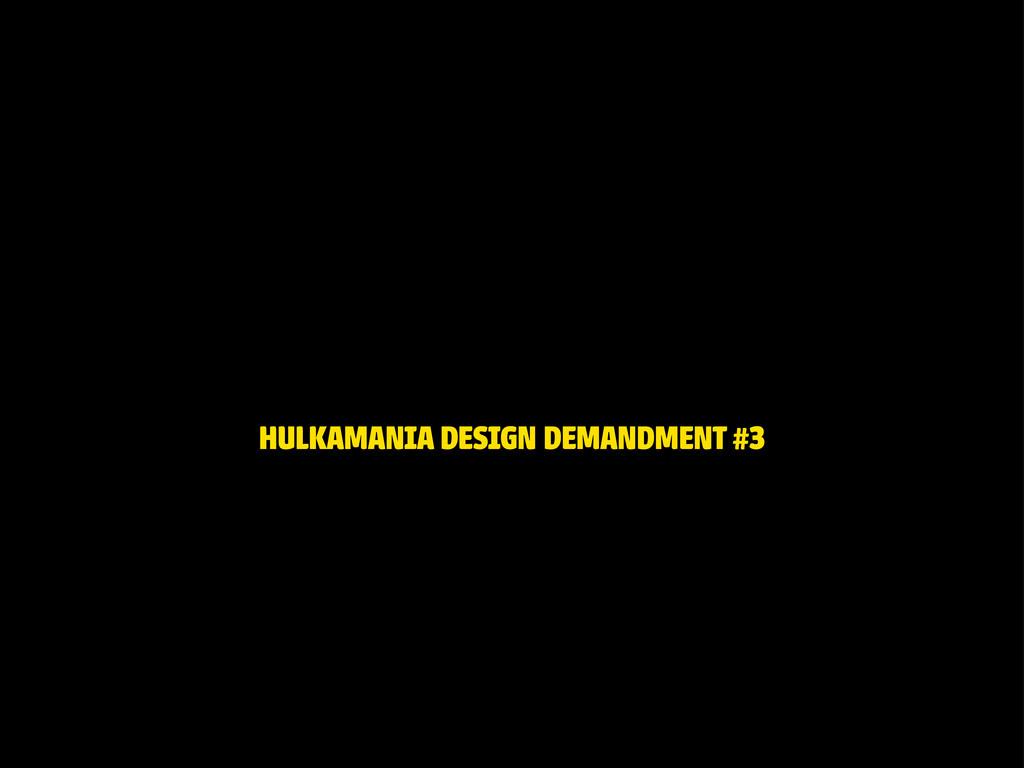 HULKAMANIA DESIGN DEMANDMENT #3